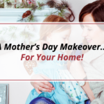 A Mother's Day Makeover… For Your Home!