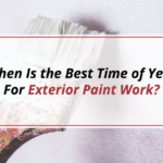 When Is the Best Time of Year For Exterior Paint Work?
