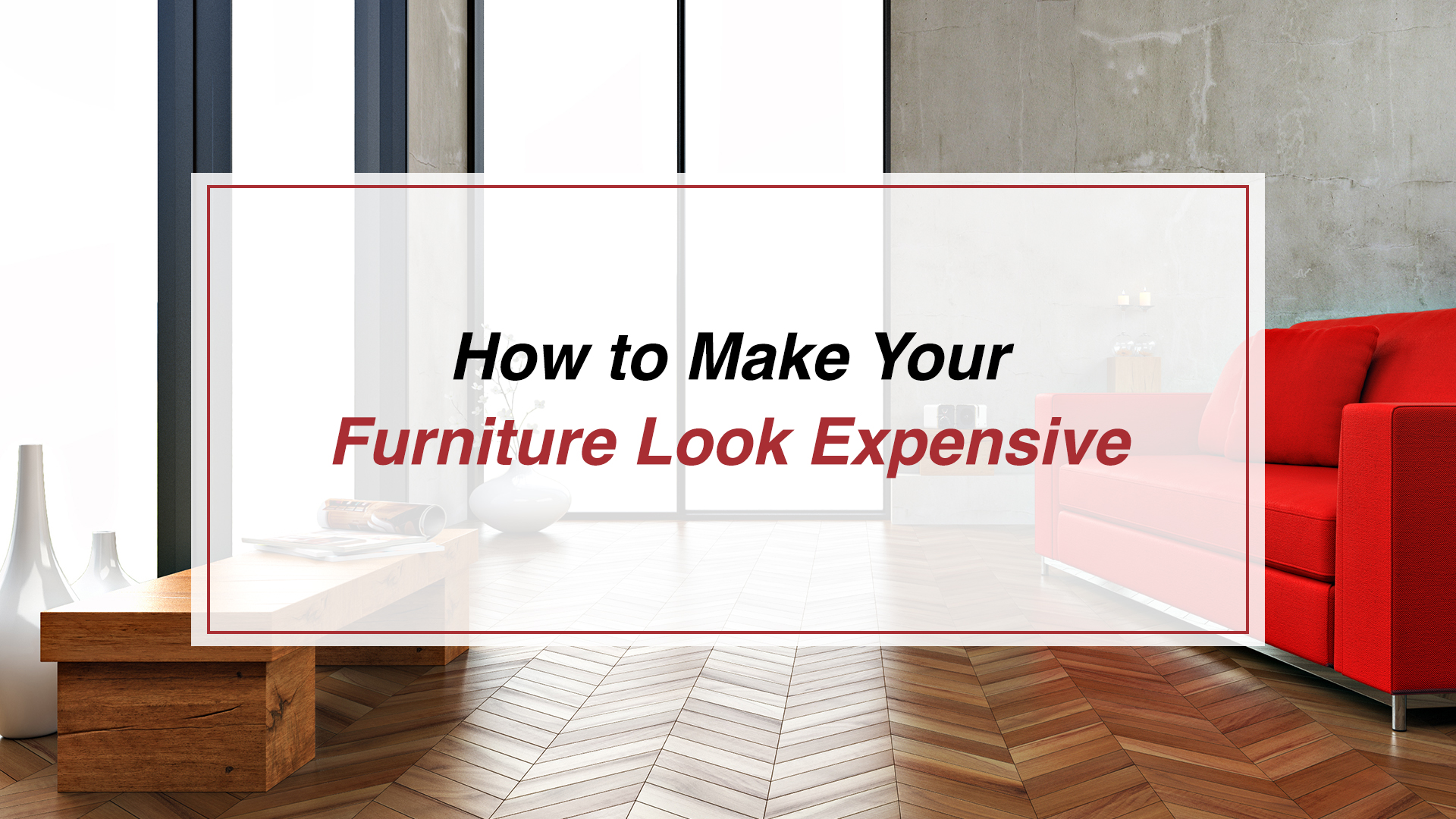 How to Make Your Furniture Look Expensive